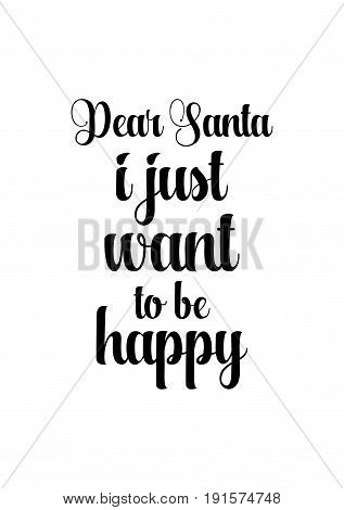 Isolated calligraphy on white background. Quote about winter and Christmas. Dear Santa i just want to be happy.