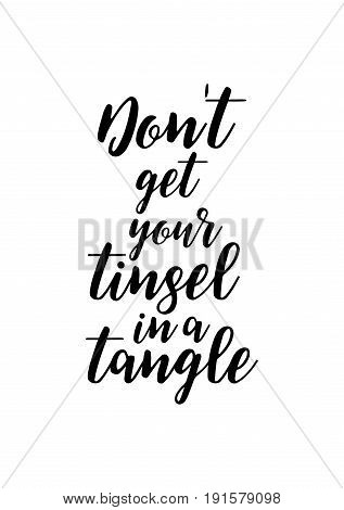 Isolated calligraphy on white background. Quote about winter and Christmas. Don't get your tinsel in a tangle.
