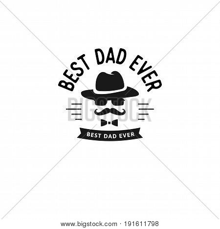 Best Dad Ever. Happy Father's Day Design. Black color vintage style Father logo on light grunge background. Vector illustration.