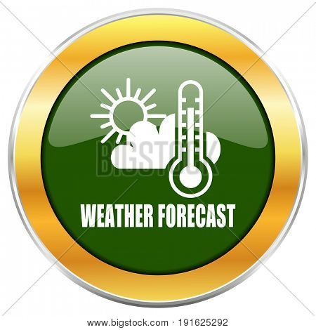 Weather forecast green glossy round icon with golden chrome metallic border isolated on white background for web and mobile apps designers.