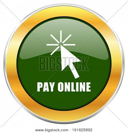Pay online green glossy round icon with golden chrome metallic border isolated on white background for web and mobile apps designers.