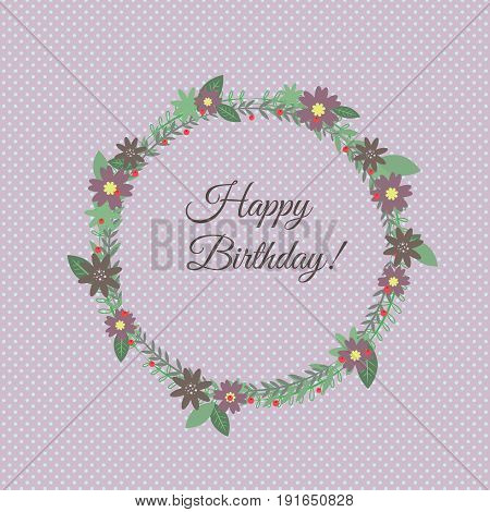 A cute pattern. A wreath of burgundy flowers and green leaves and twigs. Caption Happy birthday.Violet background in polkadots. Vector illustration. Can be used for cards