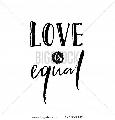 Love is equal. Romantic saying against discrimination of homosexuality. Gay pride slogan, black lettering isolated on white background