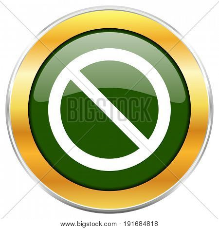 Access denied green glossy round icon with golden chrome metallic border isolated on white background for web and mobile apps designers.