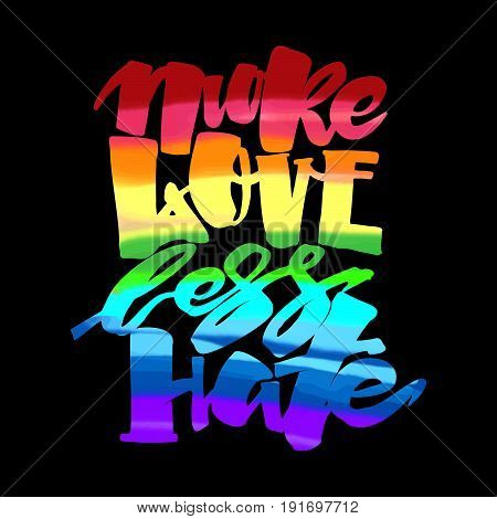 More love less hate.Gay pride lettering calligraphic concept inspirational homosexuality rainbow colored emblem. Watercolor slogan in doodle grunge texture style