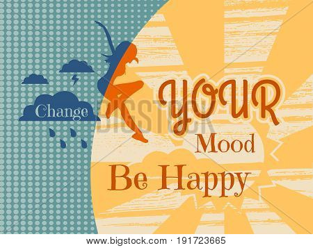 Woman is jumping from rainy cloud to the sun . Weather forecast icons. Quote choose your mood be happy text. Motivation quote vectorr. Travel company slogan