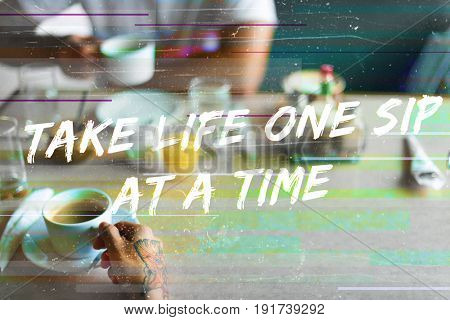 Take Life One Sip at a Time Concept