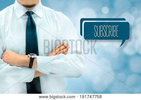 Register now subscribe or membership concept. Businessman stands next to the chat bubble with text subscribe.