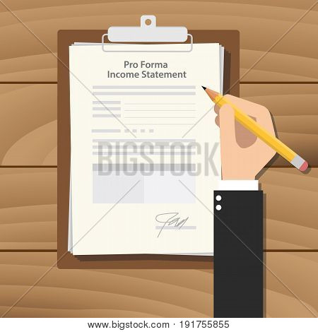 pro forma income statement illustration with businessman hand signing a paper document on clipboard on top of the wooden table vector
