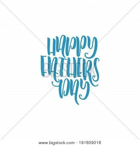 Greeting phrase written for the feast of father day. Vector lettering isolated on white background, for printing on t-shirts, postcards.