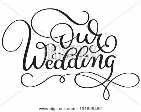 Our wedding words on white background. Hand drawn Calligraphy lettering Vector illustration EPS10.