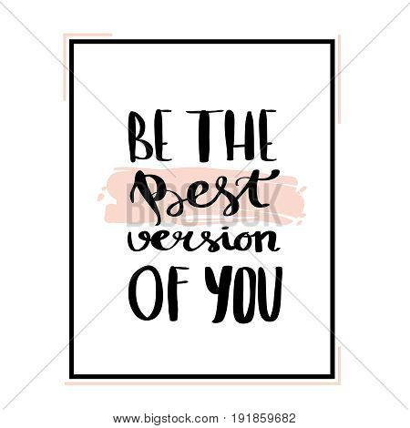 Be the best version of you - hand drawn lettering phrase isolated on the white background
