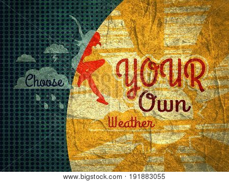 Woman is jumping from rainy cloud to the sun . Weather forecast icons. Quote choose your own weather text. Travel company slogan. Concrete grunge texture