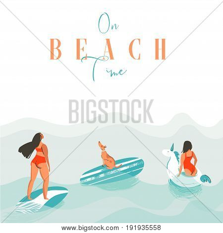 Hand drawn vector abstract exotic summer time funny illustration with surfer girls, unicorn float, surfboard and dog on blue ocean waves with modern calligraphy On beach time.
