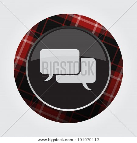 black isolated button with red black and white tartan pattern on the border - light gray two speech bubbles icon in front of a gray background