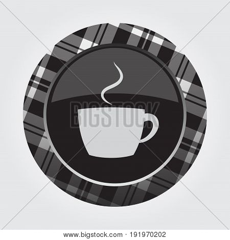 black isolated button with gray black and white tartan pattern on the border - light gray cup with smoke icon in front of a gray background