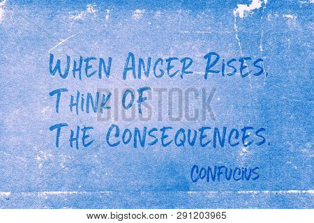 When Anger Rises, Think Of The Consequences - Ancient Chinese Philosopher Confucius Quote Printed On