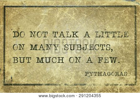 Do Not Talk A Little On Many Subjects, But Much On A Few - Ancient Greek Philosopher Pythagoras Quot