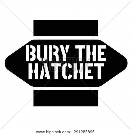 Print Bury The Hatchet Stamp On White Background. Labels And Stickers Series.