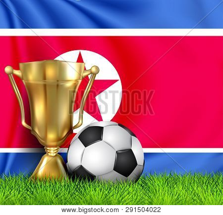 Golden Realistic Winner Trophy Cup And Soccer Ball Isolated On National Korea North Flag. National T