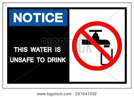 Notice This Water Is Unsafe To Drink Symbol Sign,vector Illustration, Isolated On White Background L