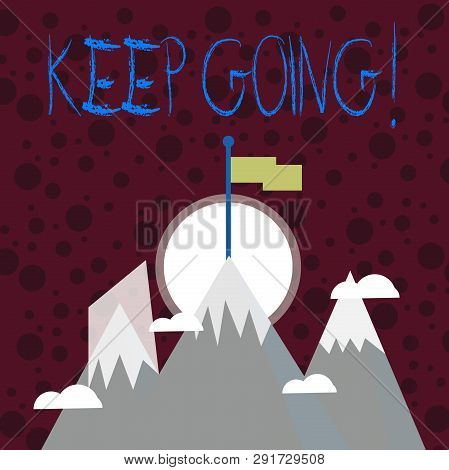 Text sign showing Keep Going. Conceptual photo make effort to live normally in spite of difficulty situation Three High Mountains with Snow and One has Blank Colorful Flag at the Peak. poster