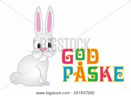 Vector Illustration With Cute Easter Bunny. Text In Danish God Påske, Means Happy Easter