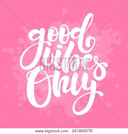Good Vibes Only. Positive Inspirational Quote On Pink Background. Handwritten Lettering. Vector Illu