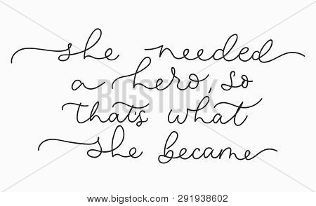 She Needed A Hero So That's What She Became Inspirational Lettering Card. Cute And Kind Lettering In