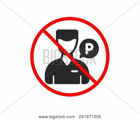 No Or Stop. Valet Servant Icon. Parking Person Sign. Transport Park Service Symbol. Prohibited Ban S