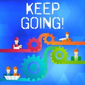 Text sign showing Keep Going. Conceptual photo make effort to live normally in spite of difficulty situation Cog Gear Setting Icon Connecting Men from Different Professional Character. poster