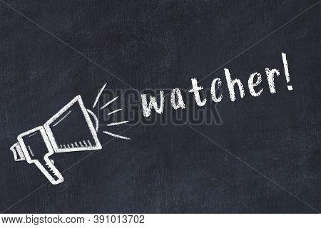 Chalk Drawing Of Loudspeaker And Handwritten Inscription Watcher On Black Desk