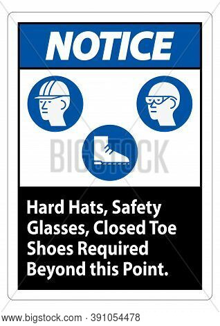 Notice Sign Hard Hats, Safety Glasses, Closed Toe Shoes Required Beyond This Point