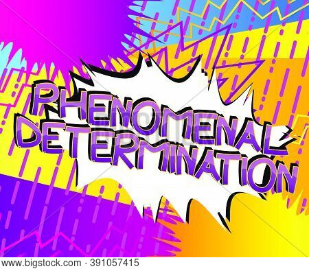 Phenomenal Determination Comic Book Style Cartoon Words On Abstract Colorful Comics Background.