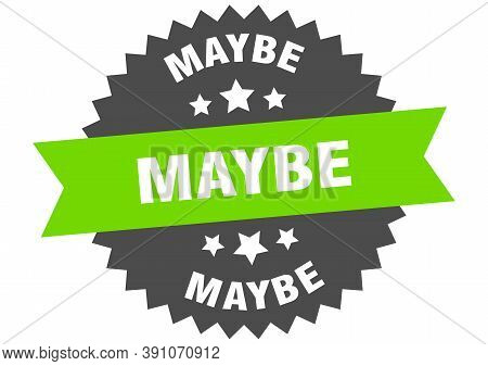 Maybe Sign. Maybe Circular Band Label. Round Maybe Sticker