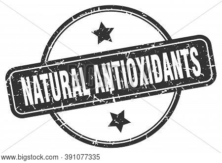 Natural Antioxidants Stamp. Natural Antioxidants Round Vintage Grunge Sign. Natural Antioxidants