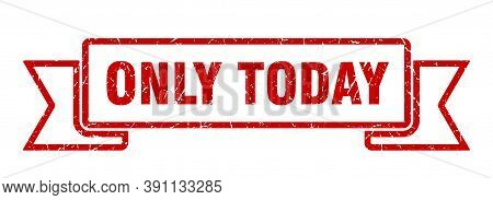 Only Today Ribbon. Only Today Grunge Band Sign. Only Today Banner