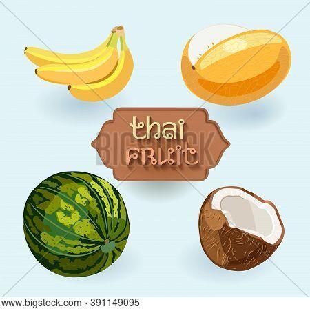 Thai Fruits. Fruit From Thailand. Banana, Melon, Watermelon, Coconut. Asian Fruit Set. Vector Illust