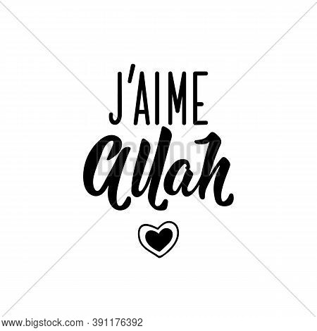 J'aime Allah. French Lettering. Translation From French - I Love Allah. Element For Flyers, Banner A