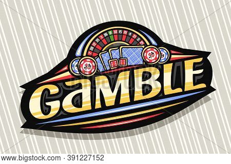 Vector Logo For Gamble, Dark Modern Badge With Illustration Of Top View Roulette And Back Playing Ca