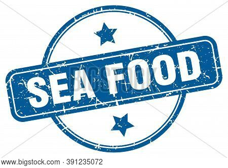 Sea Food Stamp. Sea Food Round Vintage Grunge Sign. Sea Food