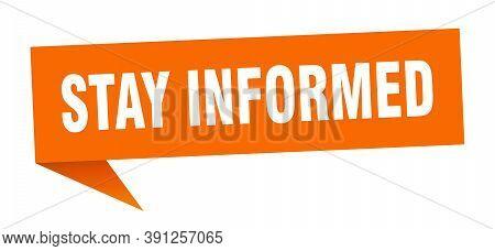 Stay Informed Speech Bubble. Stay Informed Ribbon Sign. Stay Informed Banner