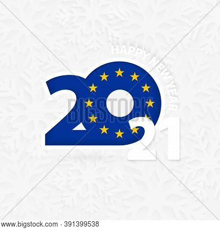 Happy New Year 2021 For European Union On Snowflake Background. Greeting European Union With New 202