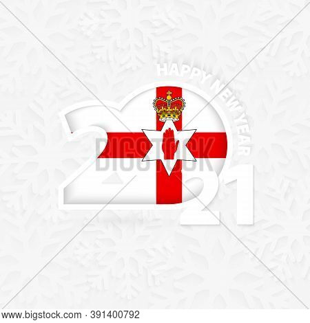 Happy New Year 2021 For Northern Ireland On Snowflake Background. Greeting Northern Ireland With New