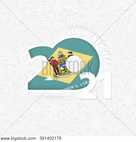 Happy New Year 2021 For Delaware On Snowflake Background. Greeting Delaware With New 2021 Year.