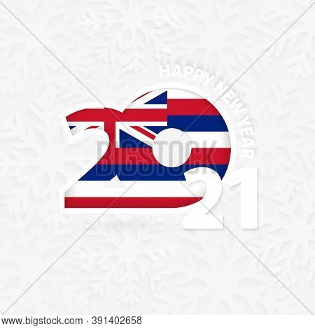 Happy New Year 2021 For Hawaii On Snowflake Background. Greeting Hawaii With New 2021 Year.