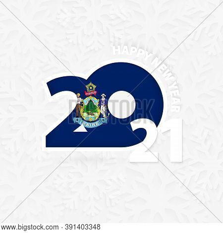 Happy New Year 2021 For Maine On Snowflake Background. Greeting Maine With New 2021 Year.
