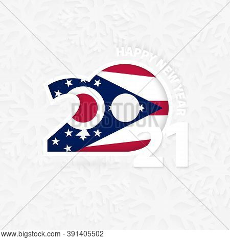 Happy New Year 2021 For Ohio On Snowflake Background. Greeting Ohio With New 2021 Year.