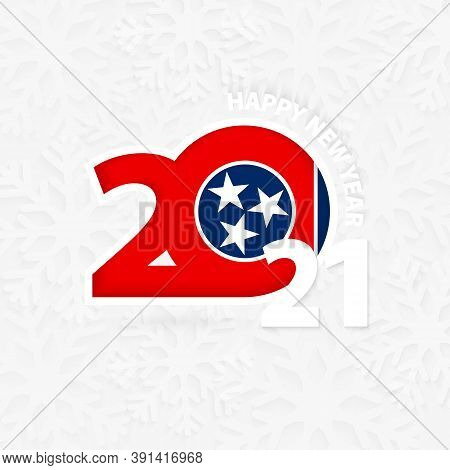 Happy New Year 2021 For Tennessee On Snowflake Background. Greeting Tennessee With New 2021 Year.