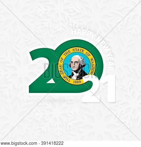Happy New Year 2021 For Washington On Snowflake Background. Greeting Washington With New 2021 Year.